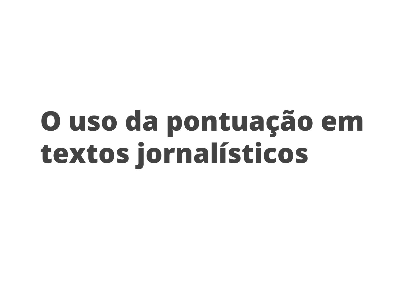 O uso da pontuação em textos jornalísticos - gênero notícia