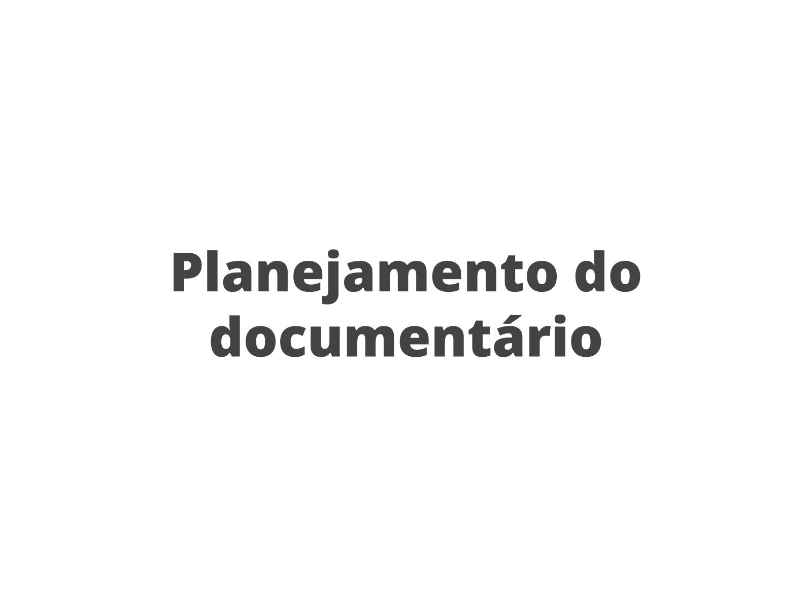 Planejando o documentário: elaboração de roteiro