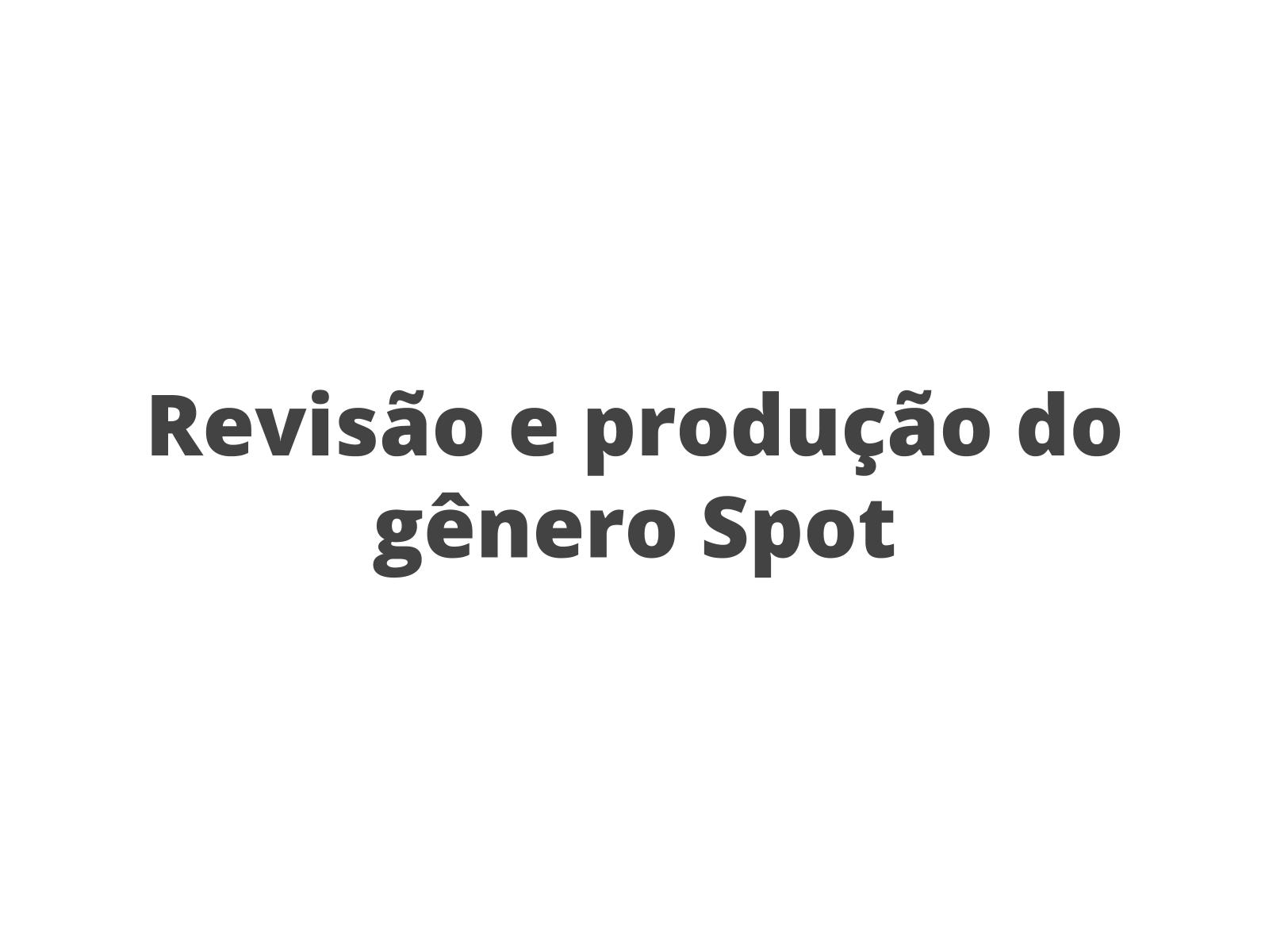 Gênero Spot: revisar e produzir
