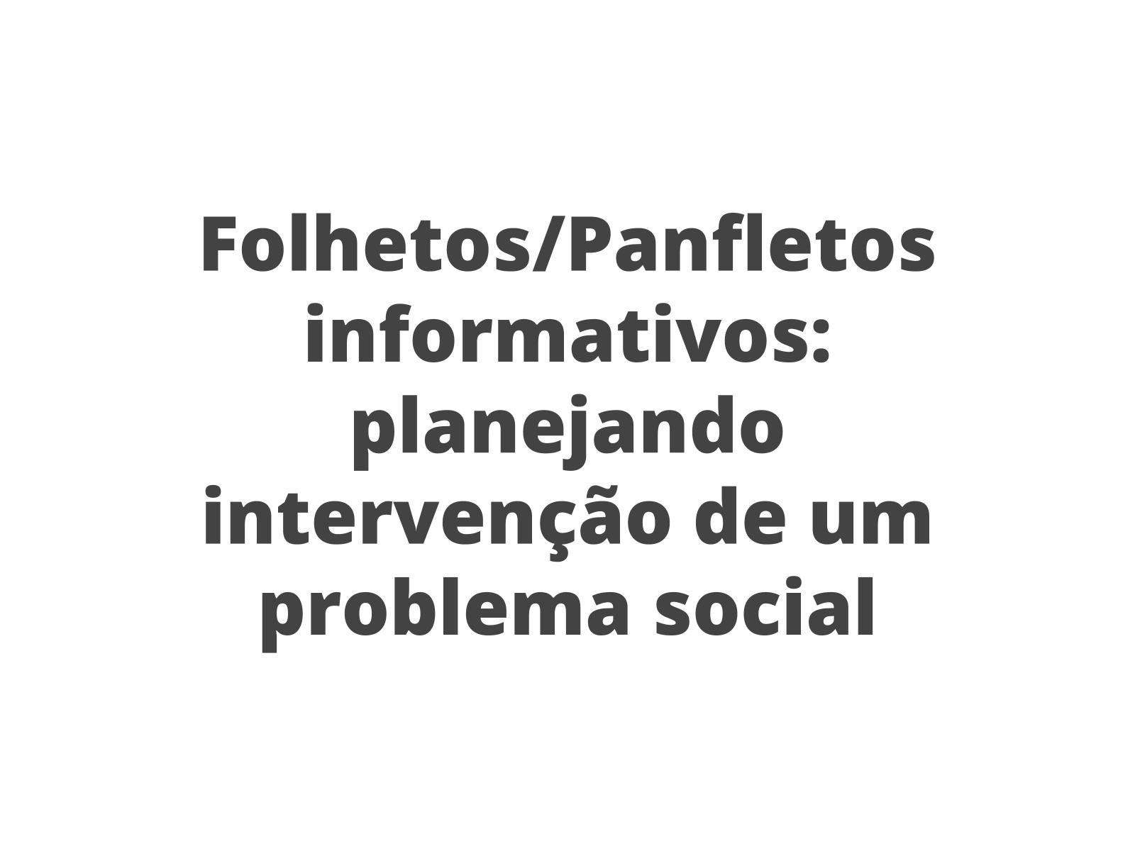Produção do Folheto/Panfleto informativo: planejamento
