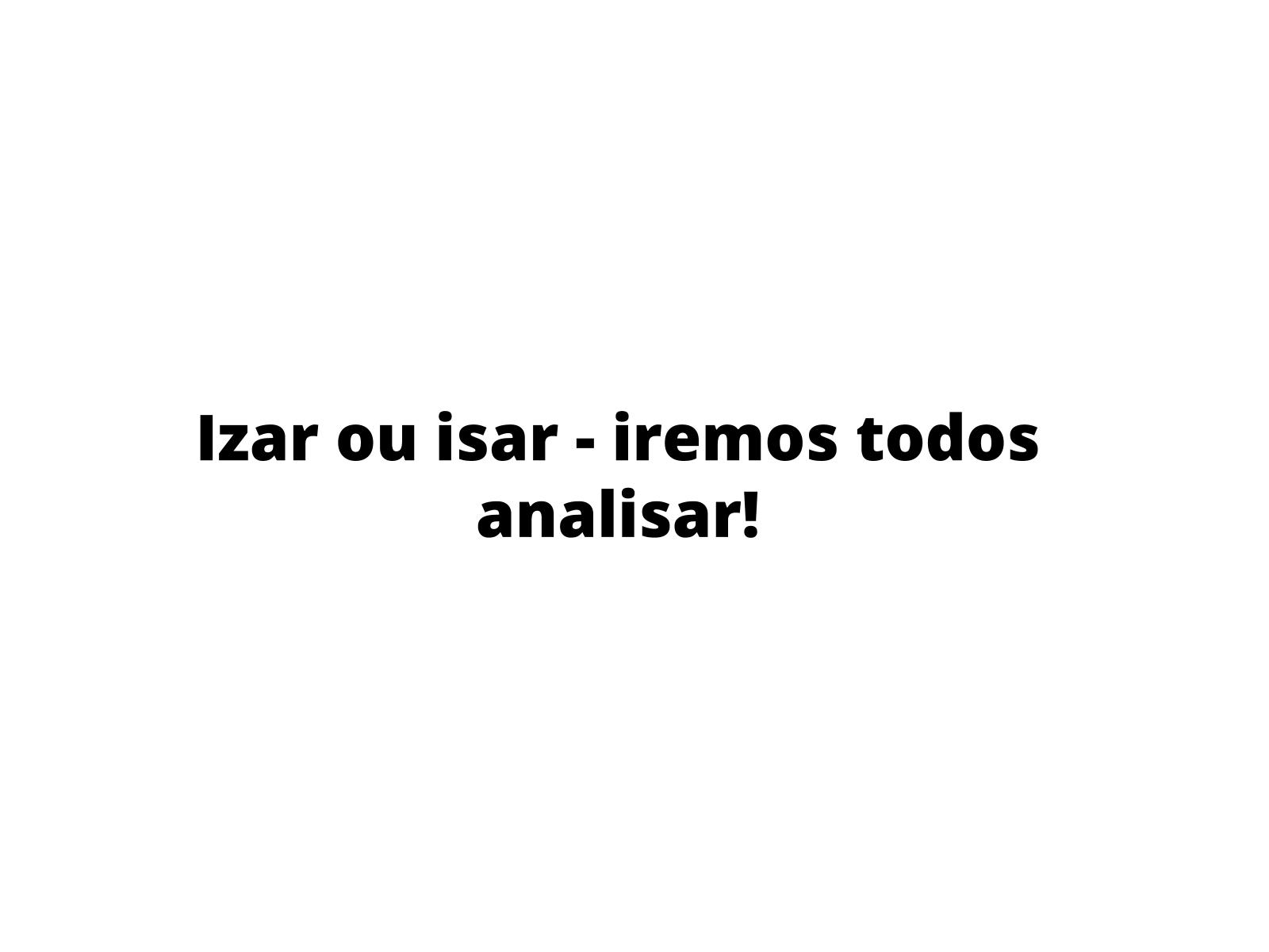 Grafia das terminações -izar/isar