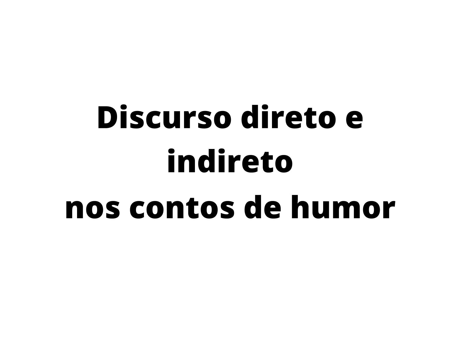 Discurso direto e indireto nos contos de humor