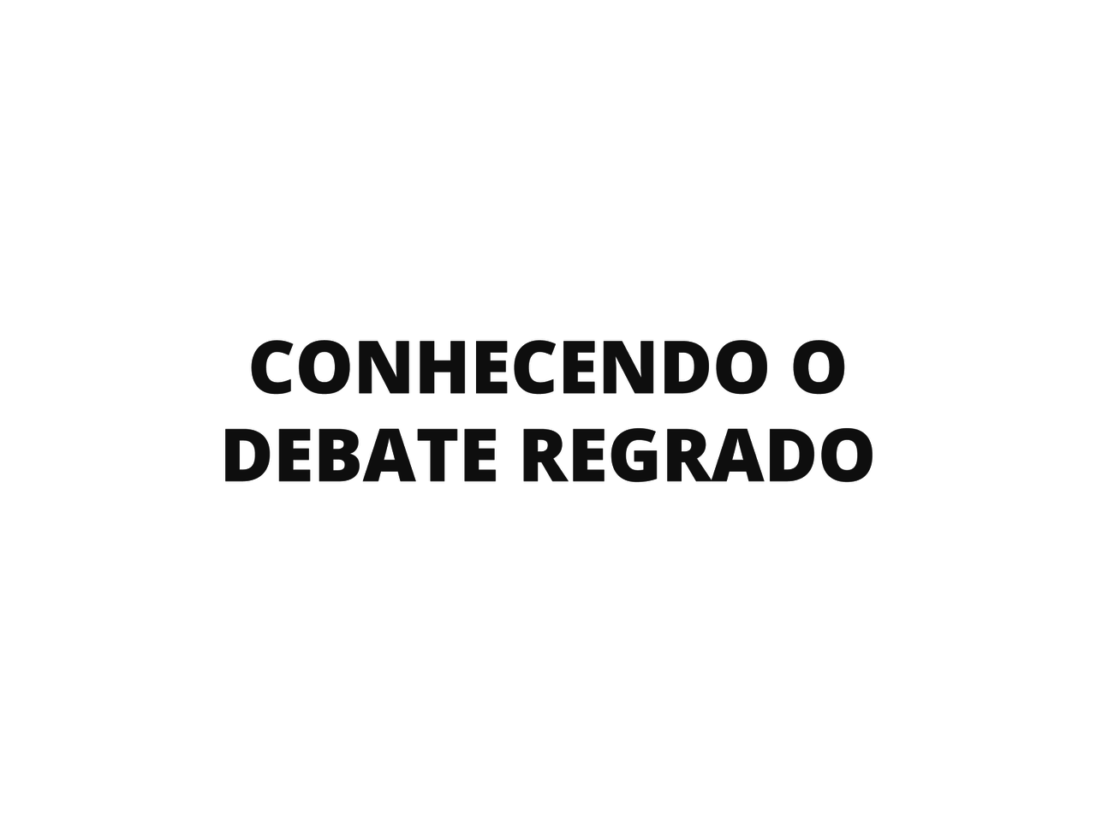 Conhecendo o debate regrado