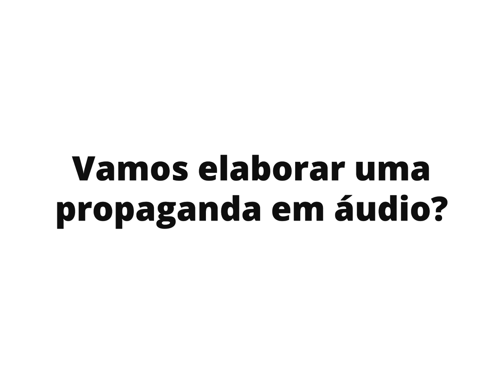 Elaboração de propaganda em áudio