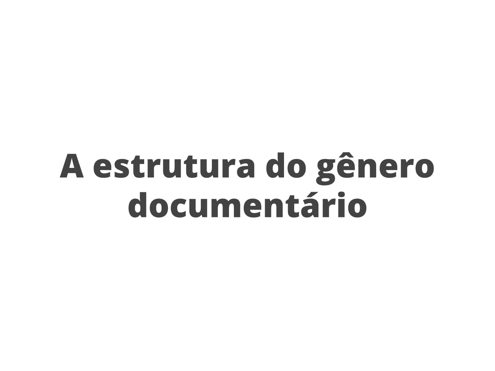 Construção composicional do gênero documentário: começo, meio e fim