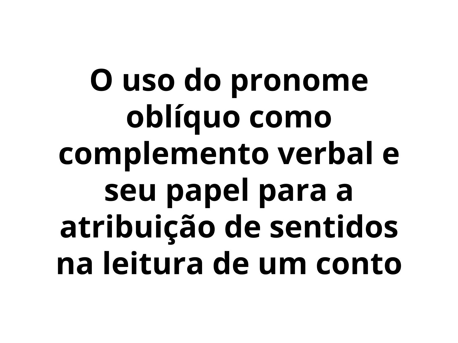 O uso do pronome pessoal oblíquo como complemento verbal