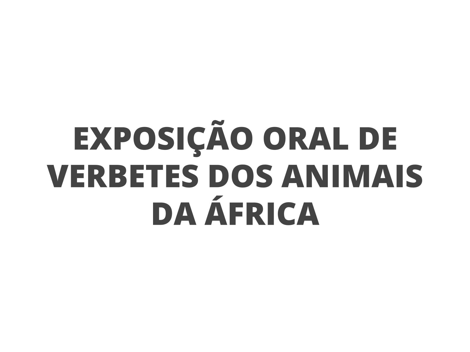 Exposição oral de  verbetes  Animais da África
