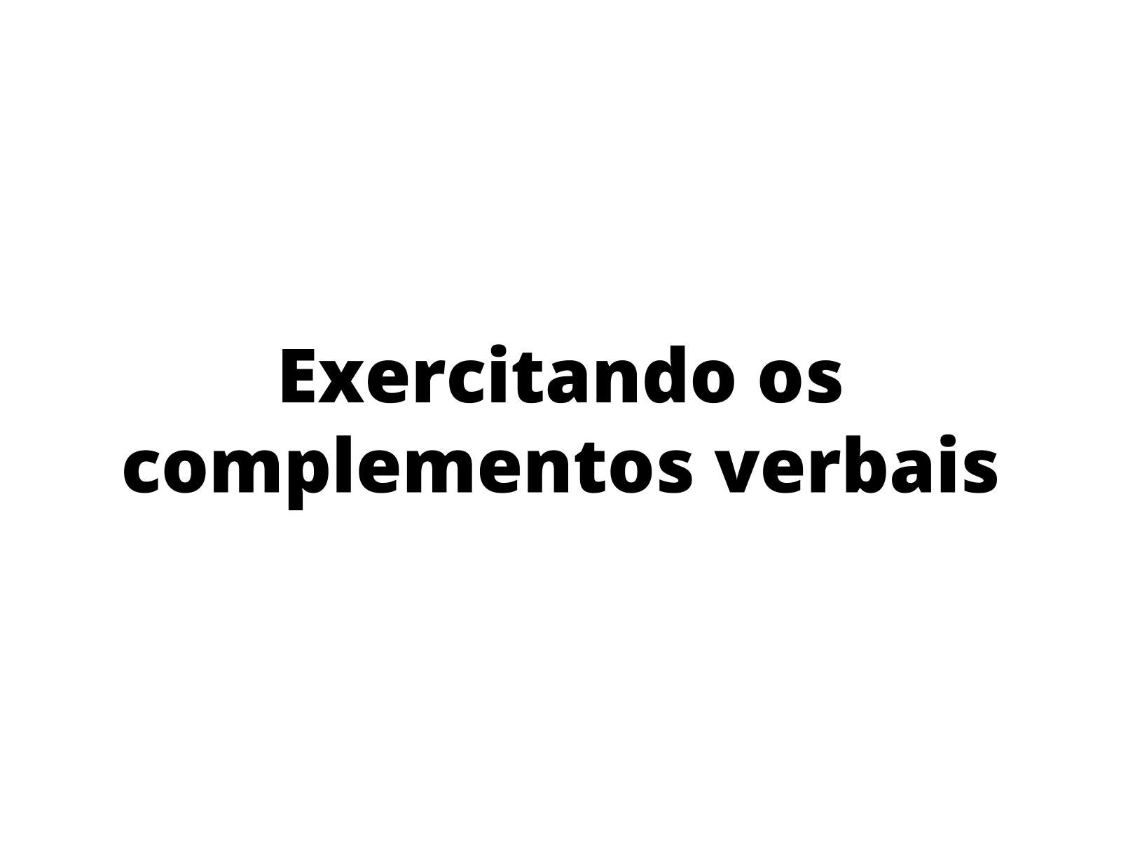 Atividades para exercitar o uso do pronome oblíquo como complemento verbal