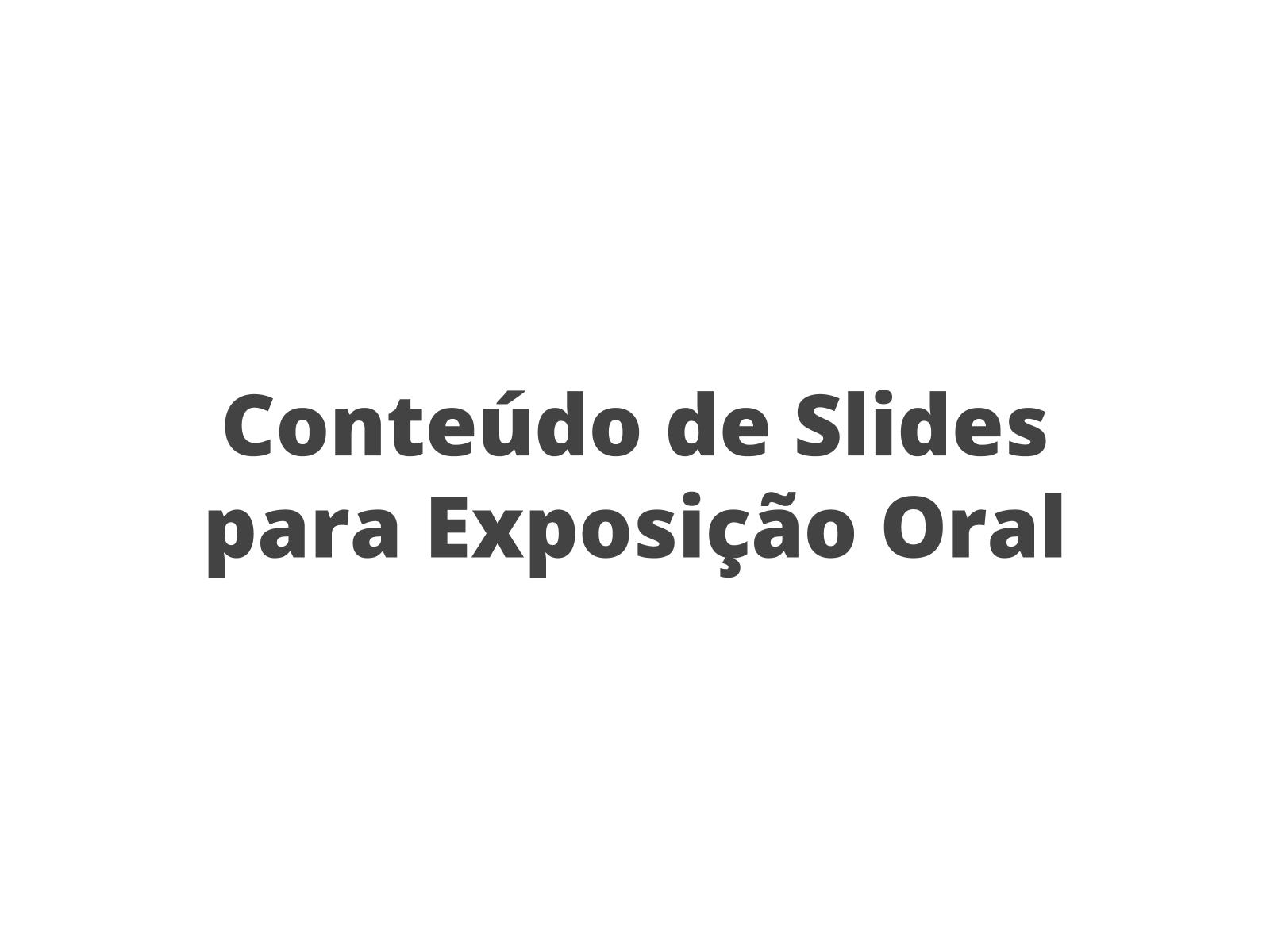 Conteúdo de Slides para Exposição Oral