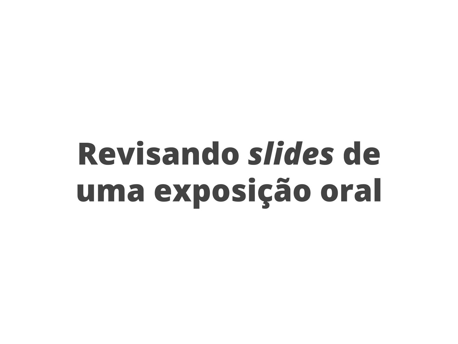 Exposição oral: corringido o roteiro de apresentação