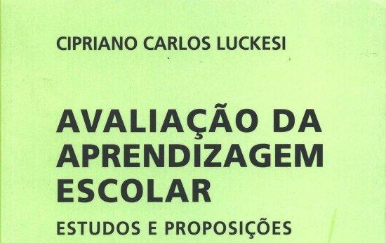 Livro 5: Avaliação da aprendizagem escolar: estudos e proposições, de Cipriano Luckesi