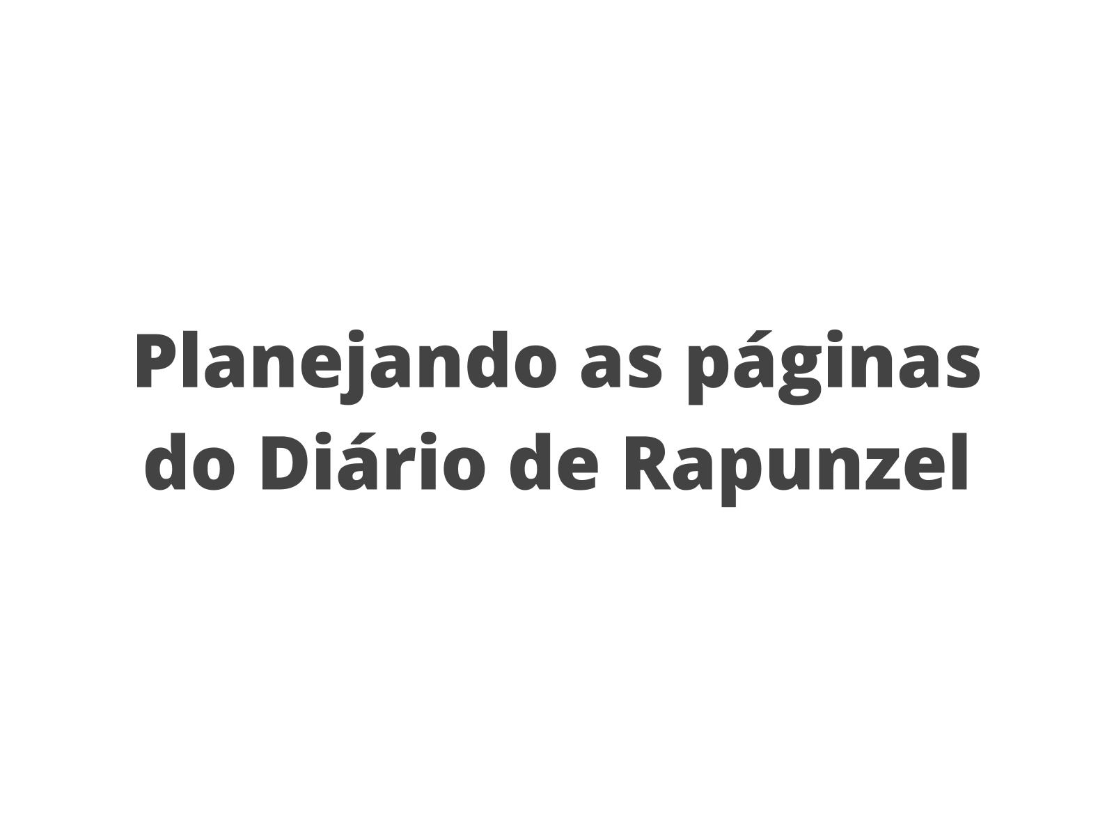 Diário: planejando o diário da personagem Rapunzel