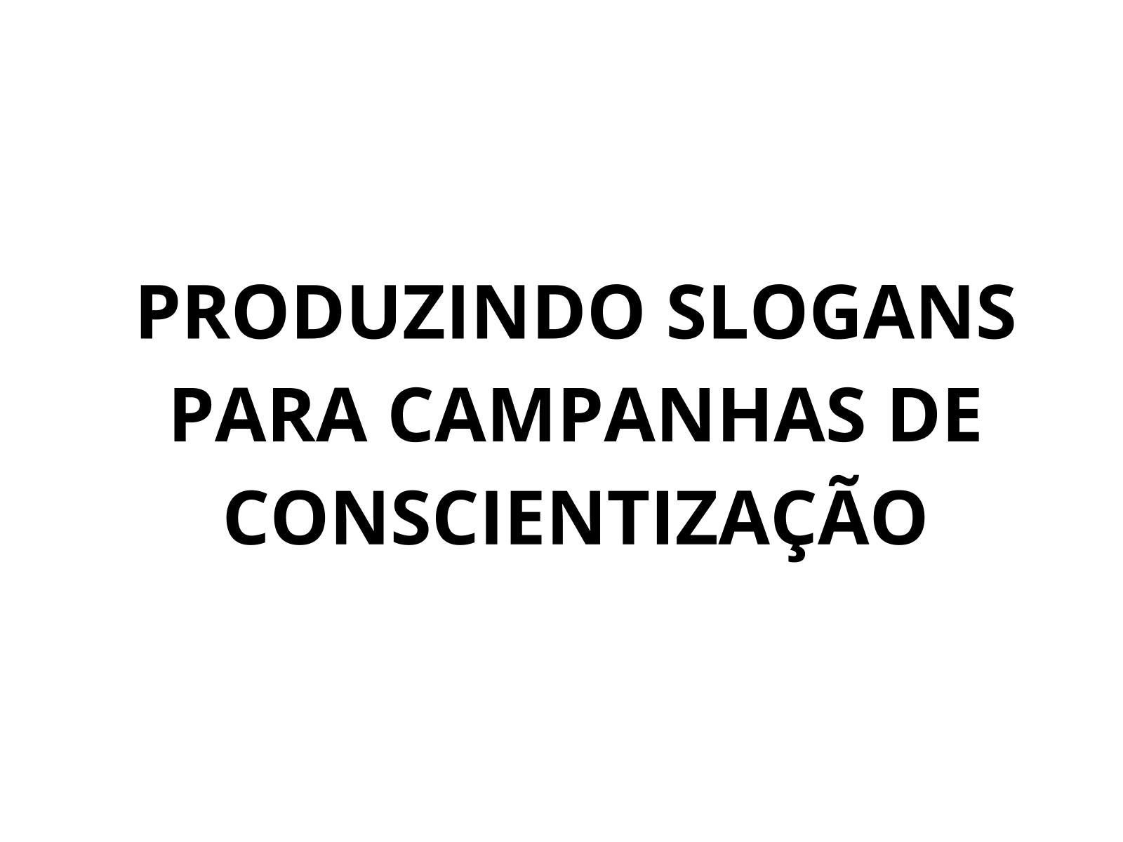 Produzindo slogans para campanhas de conscientização