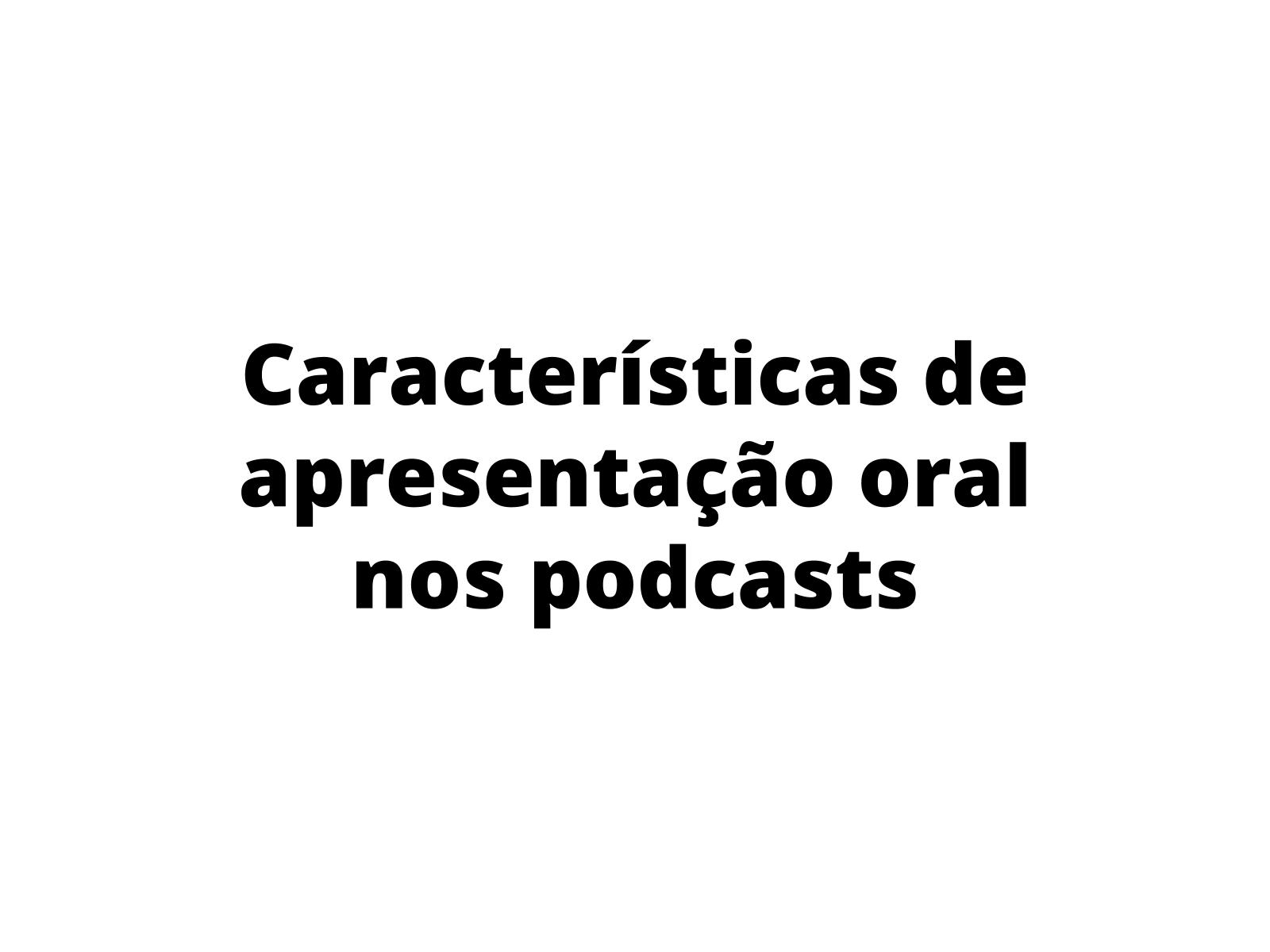 Características de apresentação oral em um Podcast de divulgação científica