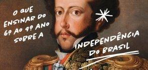Independência do Brasil: 15 dicas para atualizar a sua aula no Fundamental 2
