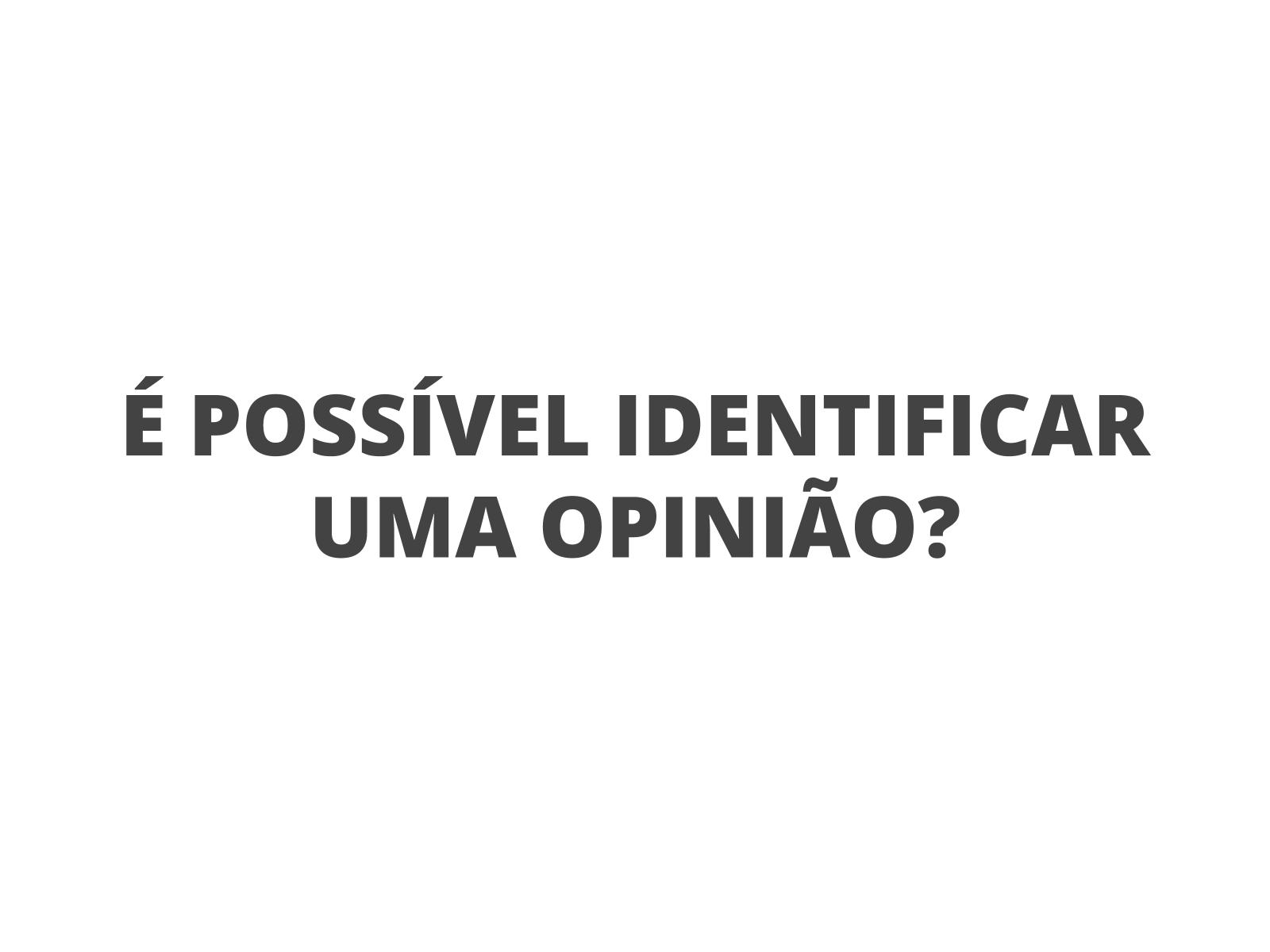 É possível identificar uma opinião?
