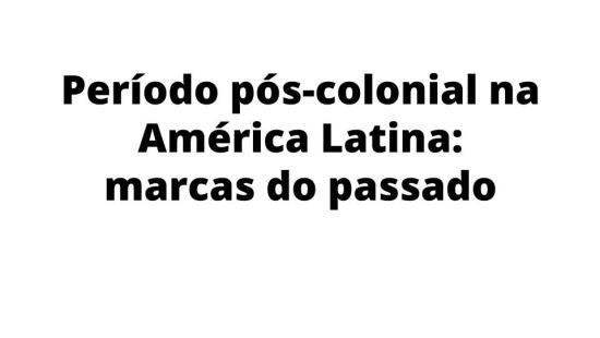 Período pós-colonização da América Latina