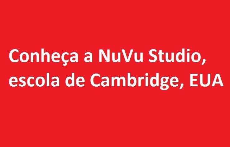 Conheça a NuVu Studio, escola de Cambridge, EUA