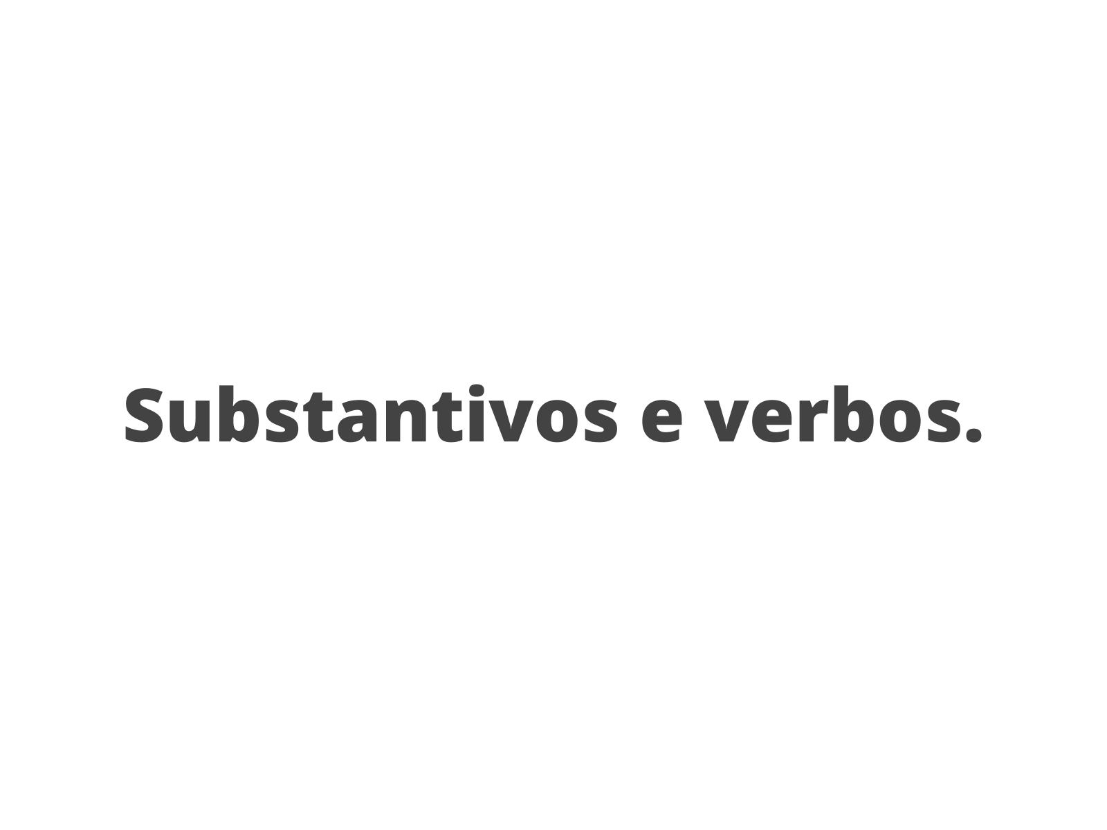 Entre substantivos e verbos