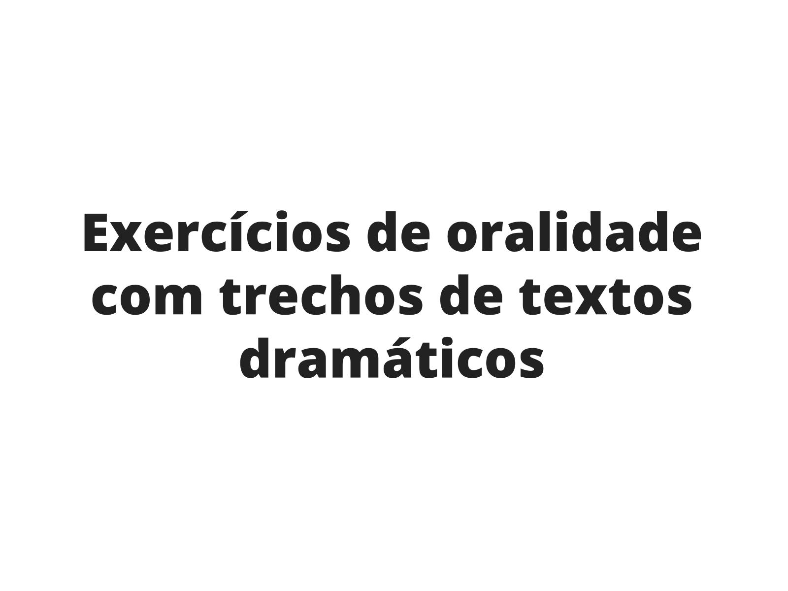 Exercícios de oralidade com trechos de textos dramáticos