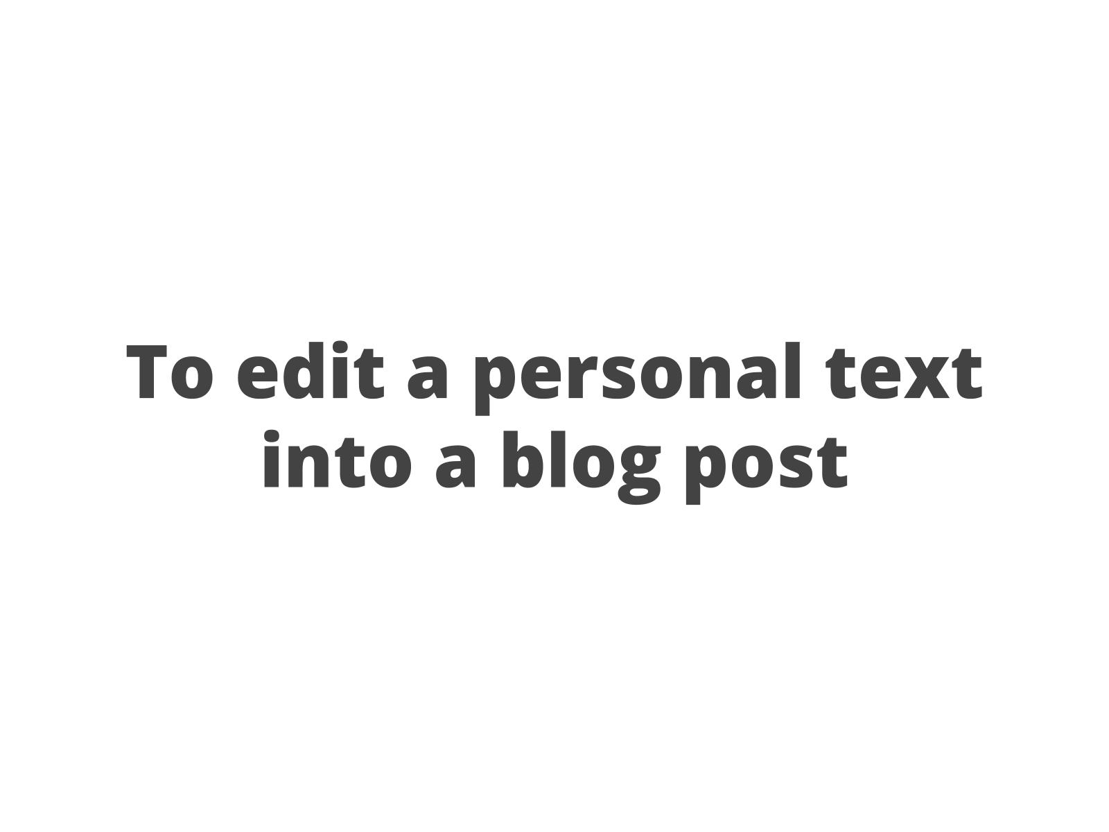 Reescrevendo um relato pessoal para transformá-lo num post de blog