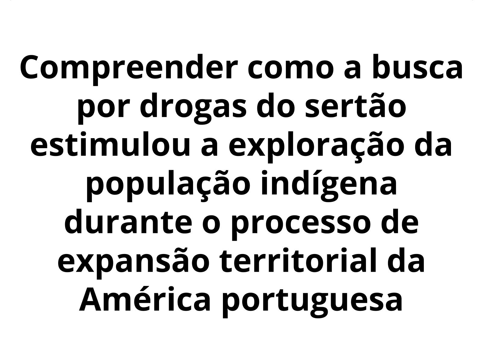A busca por drogas do sertão à custa da exploração dos povos indígenas na América portuguesa