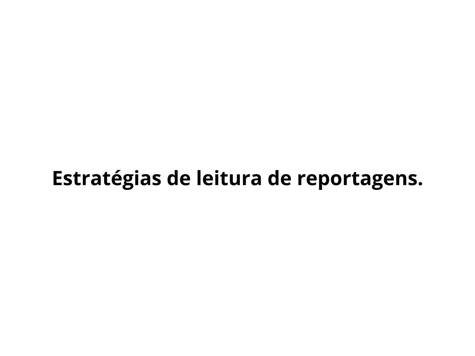 Estratégias para leitura de reportagem.