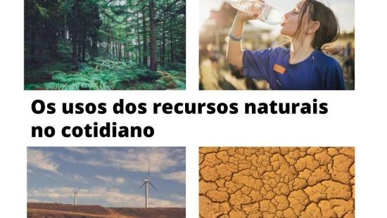 Os usos dos recursos naturais no cotidiano
