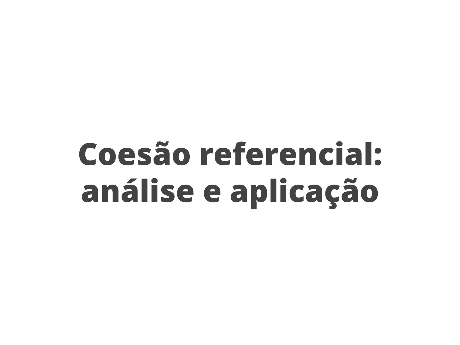 Coesão referencial: análise e aplicação