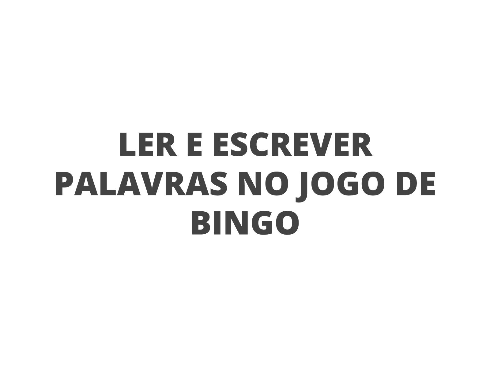 Leitura  e escrita de palavras a partir do jogo de bingo