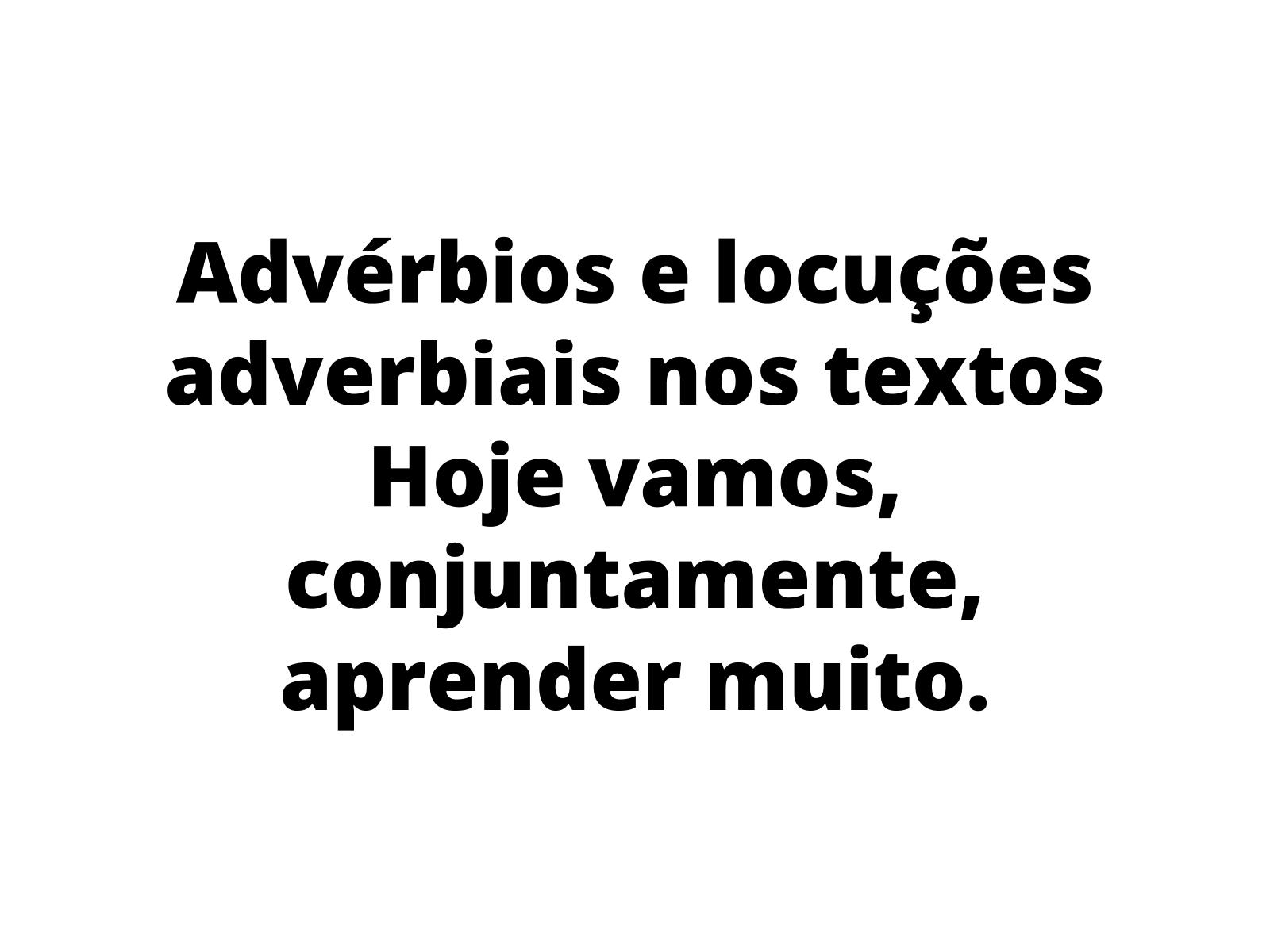 Importância dos advérbios e das locuções adverbiais nos textos