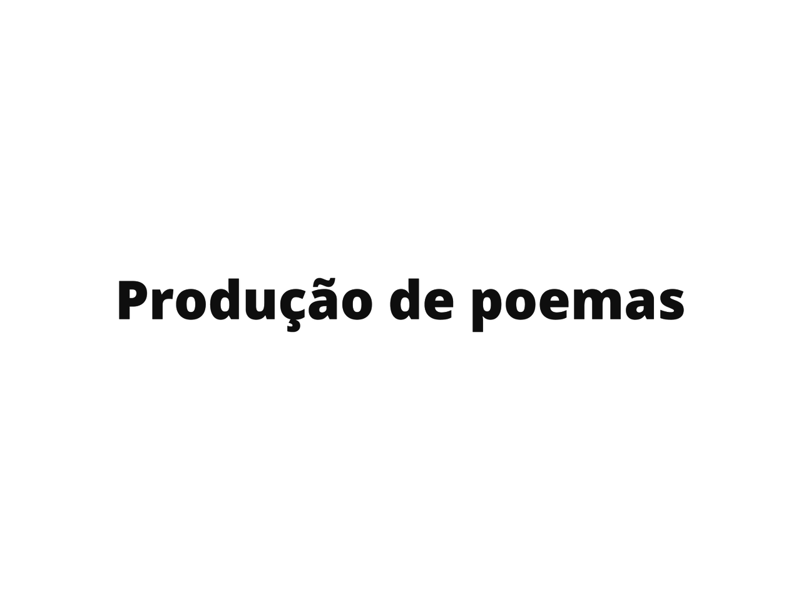 Produção de poemas de forma fixa e livre