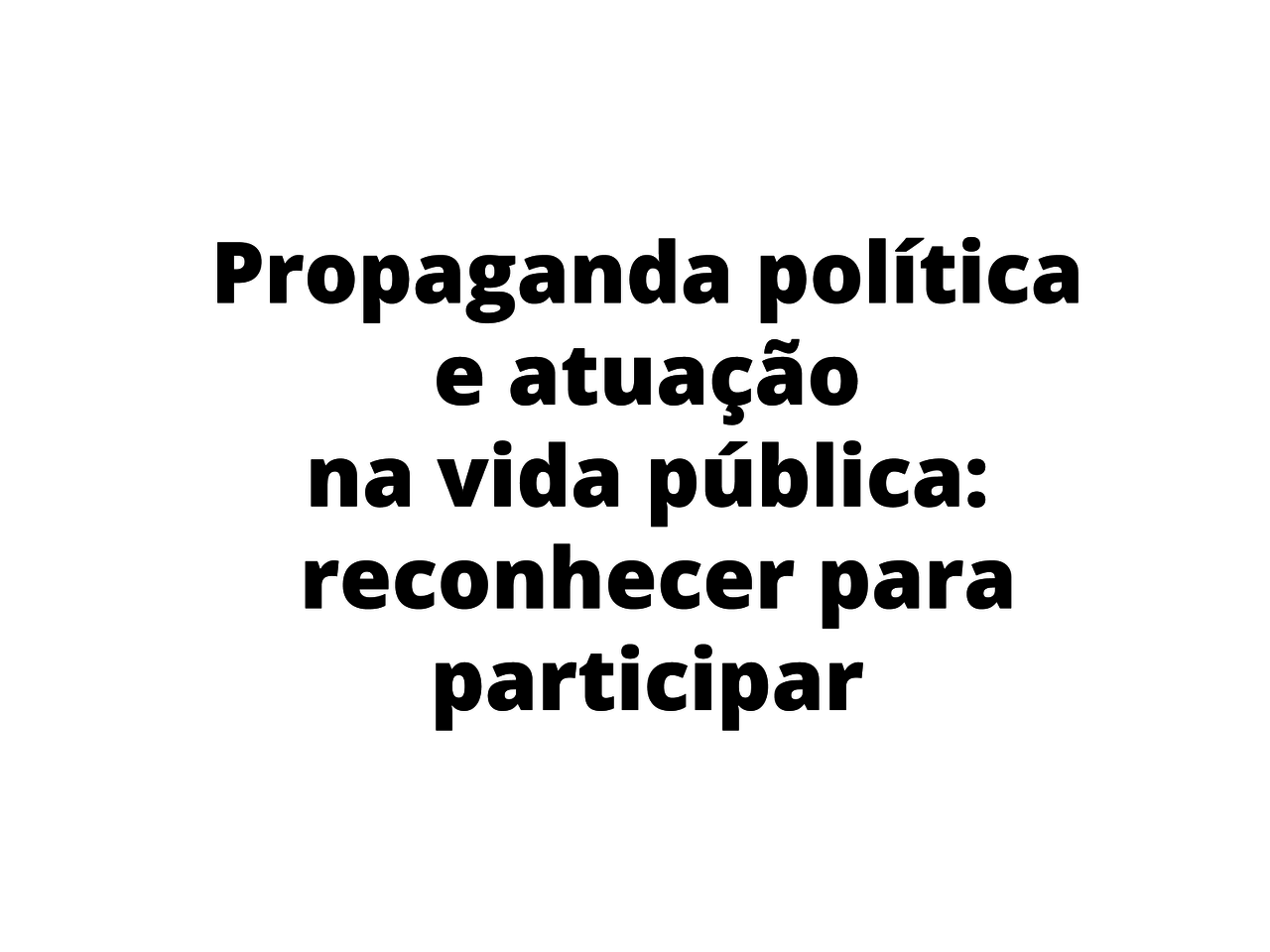 Gênero textual propaganda política e atuação na vida pública - reconhecer para participar
