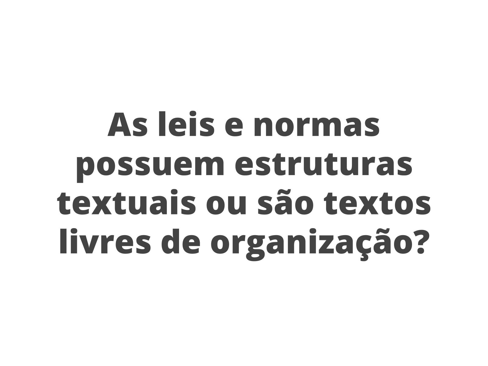 A estrutura organizacional de textos normativos e legais
