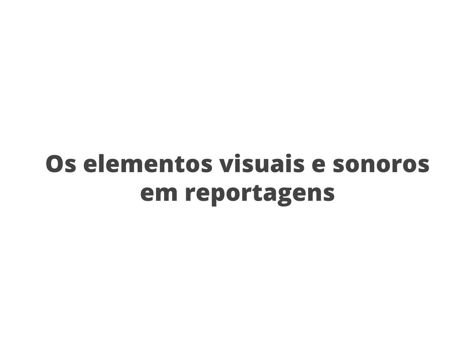 Análise dos elementos visuais e sonoros em reportagens