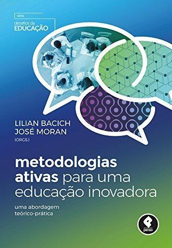 Capa do livro Metologias Ativas para uma Educação Inovadora, de Lilian Bacich e José Moran, indicado pela professora Jussara Schmitz, do projeto Costurando a Matemática