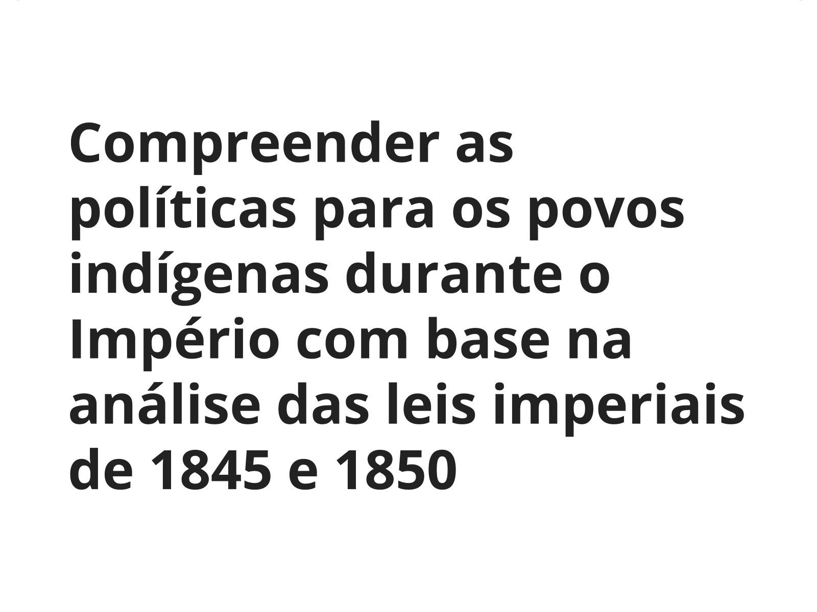 Políticas dirigidas aos indígenas no Império: as leis durante o período imperial