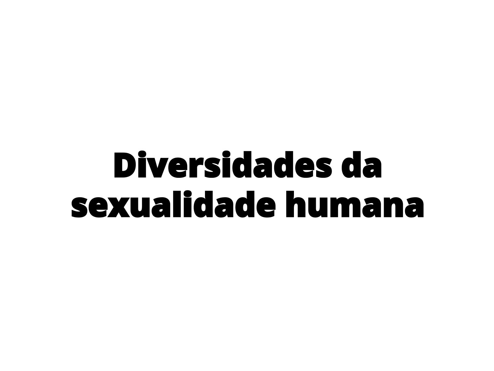 Diversidades da sexualidade humana