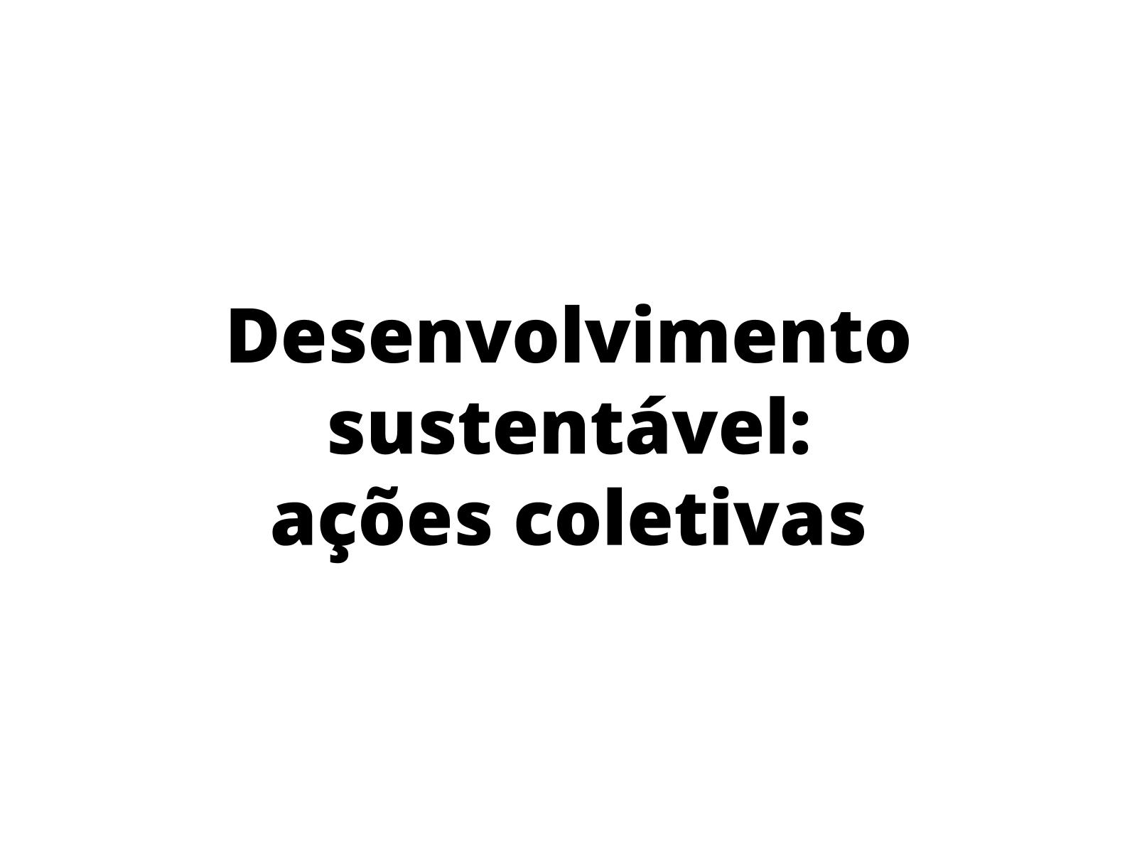 Sustentabilidade - Ações coletivas