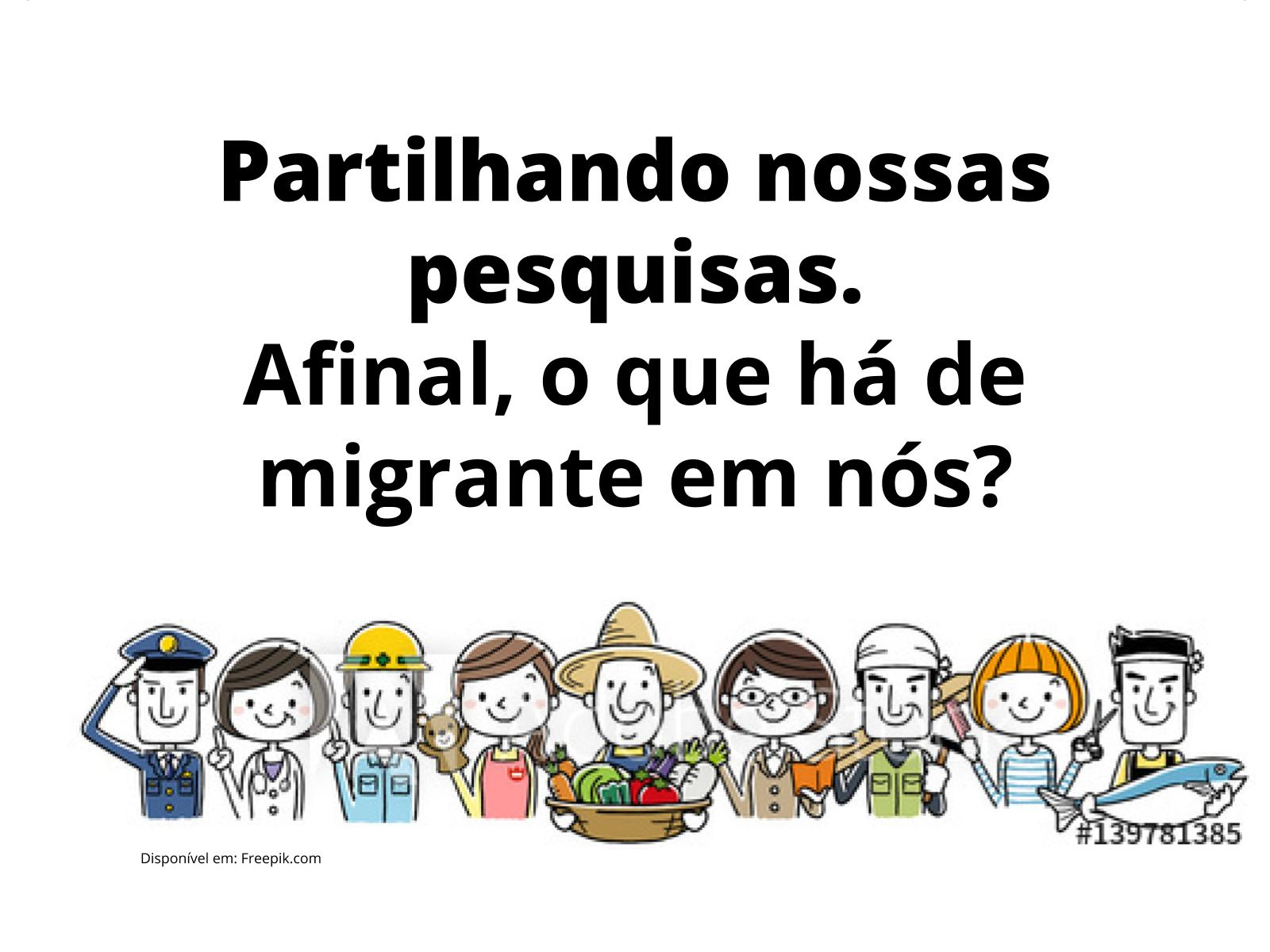 Todos temos um pouco de migrantes!
