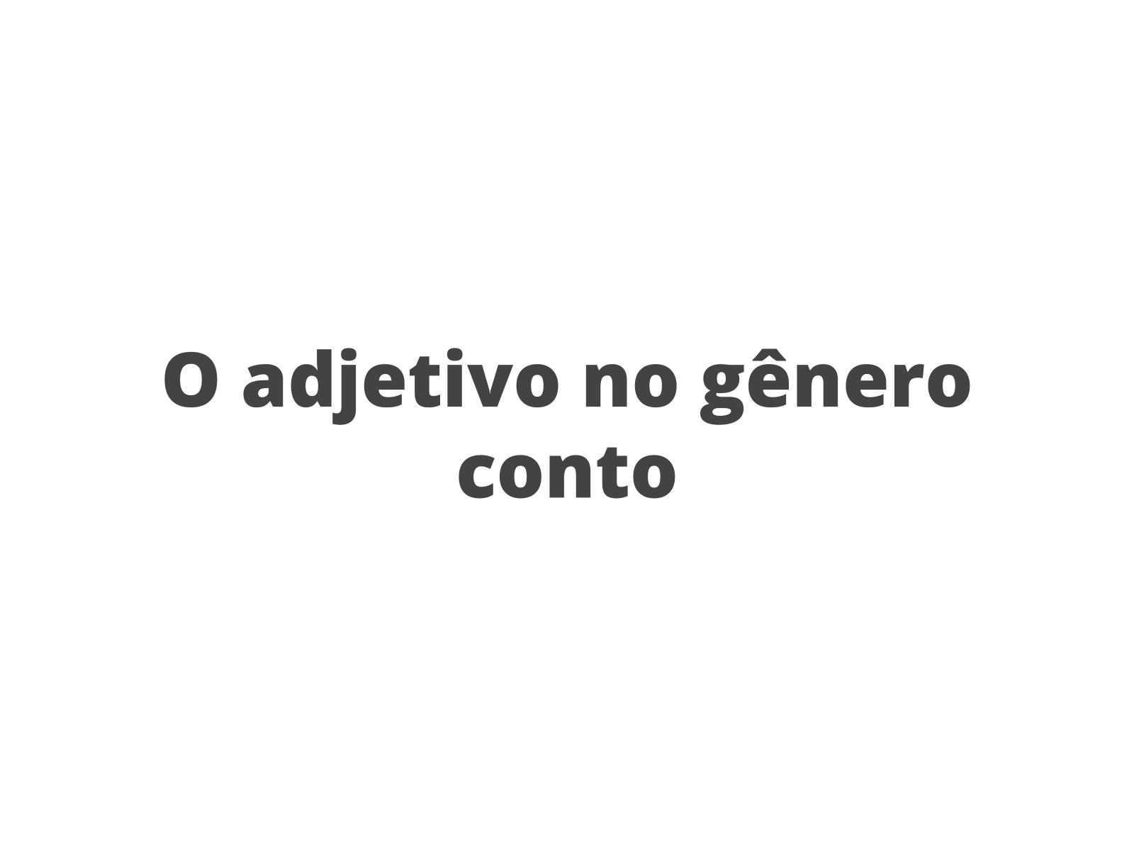 """Aplicando funções e flexões do adjetivo no conto """"Um problema difícil"""", de Pedro Bandeira."""