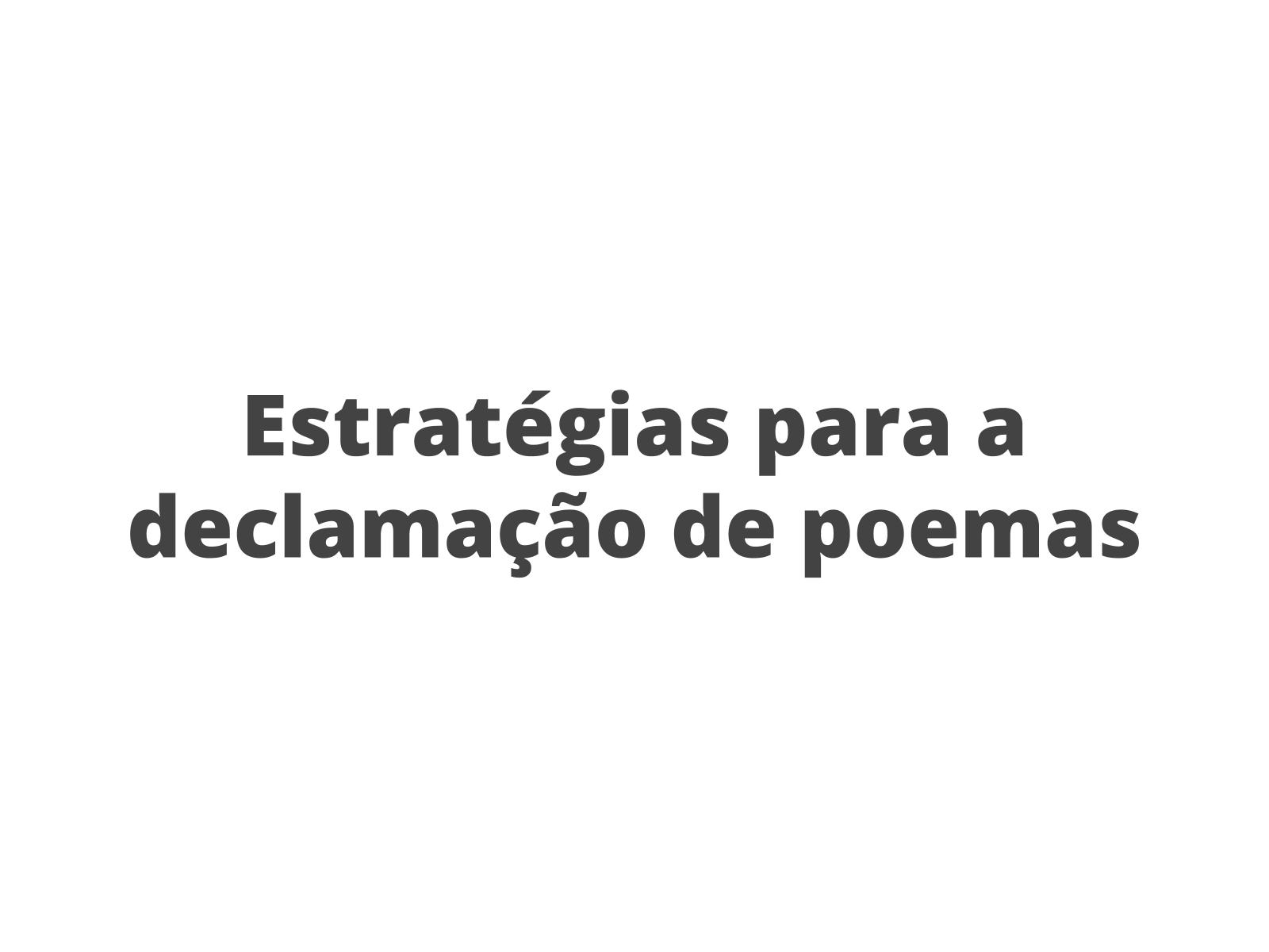 Estratégias para a declamação de poemas
