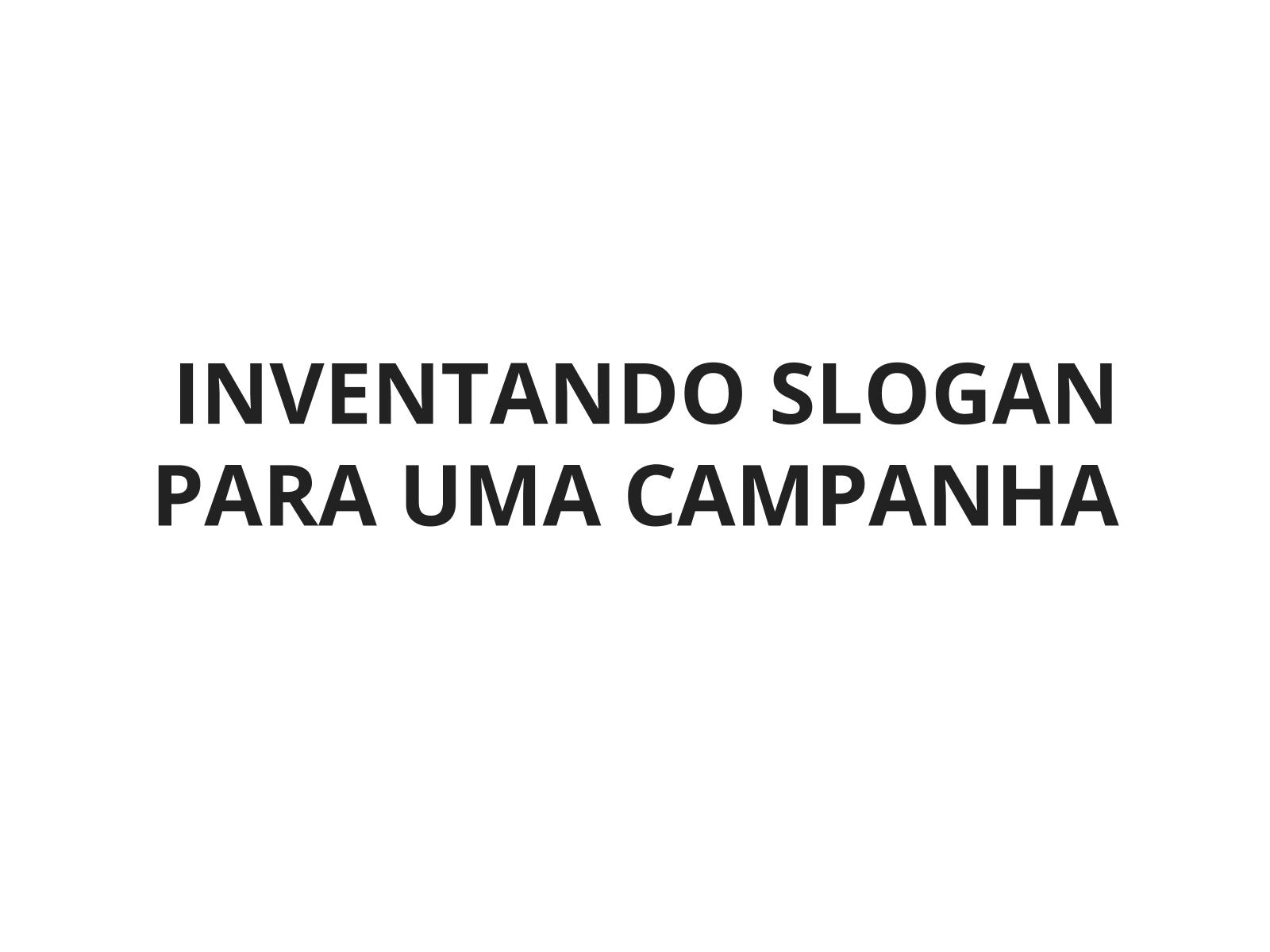 Inventando  slogan para uma campanha