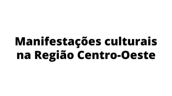 Manifestações culturais na região Centro-Oeste