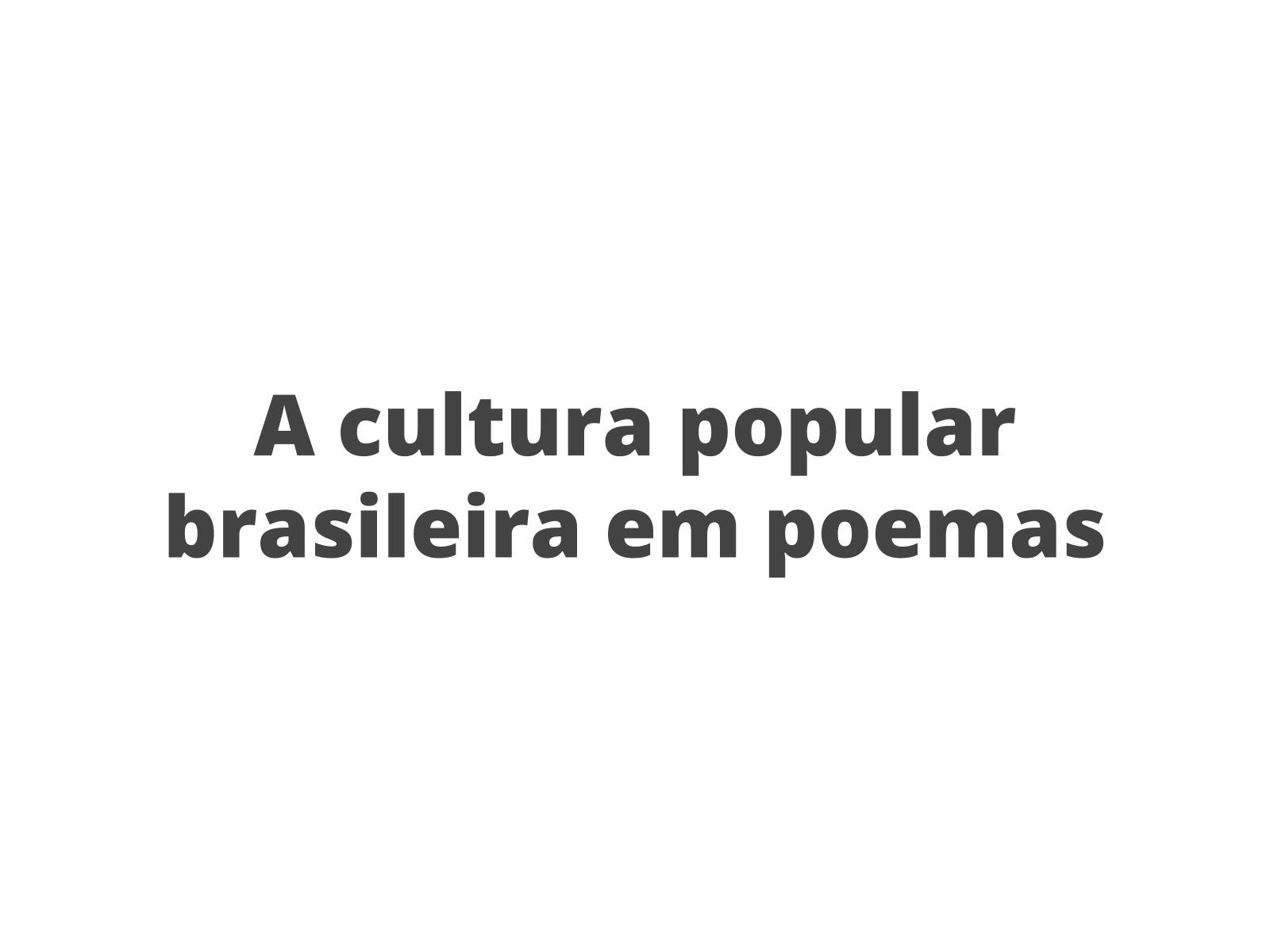 Trabalhando a cultura popular brasileira com poemas
