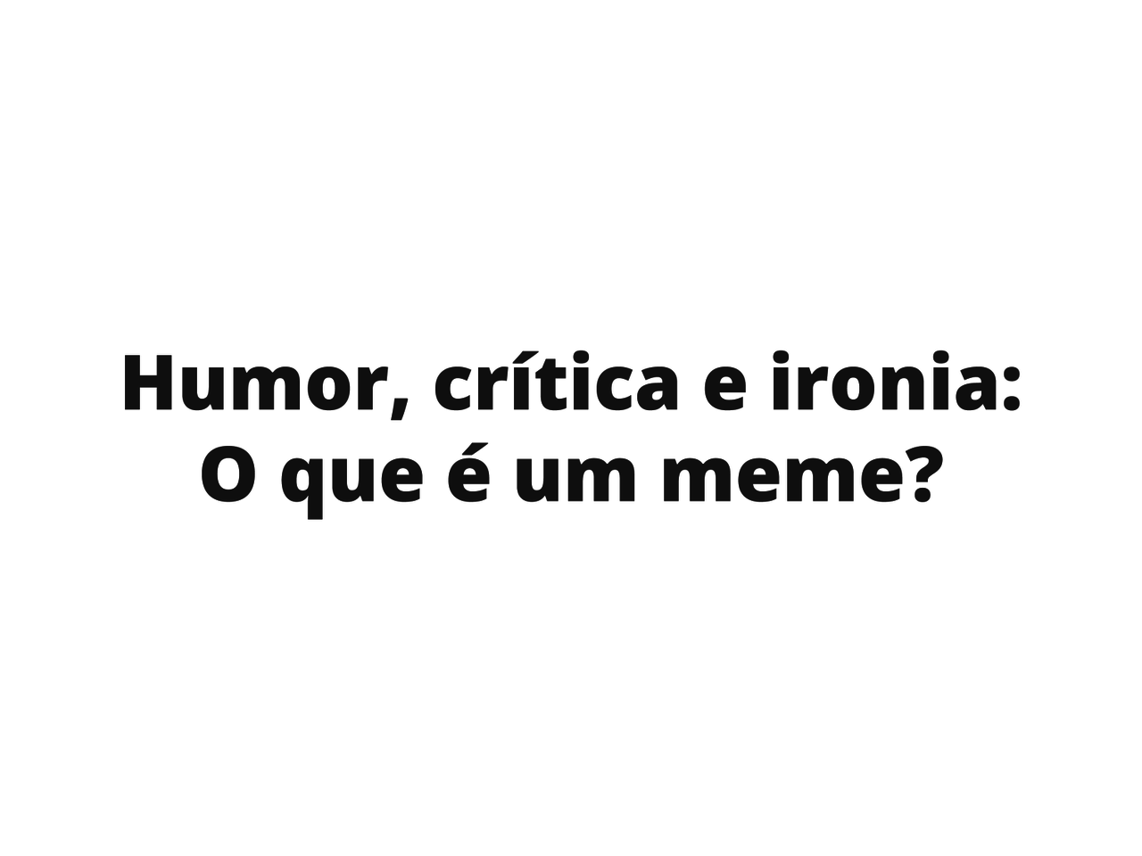 Humor, crítica e ironia: o que é um meme?