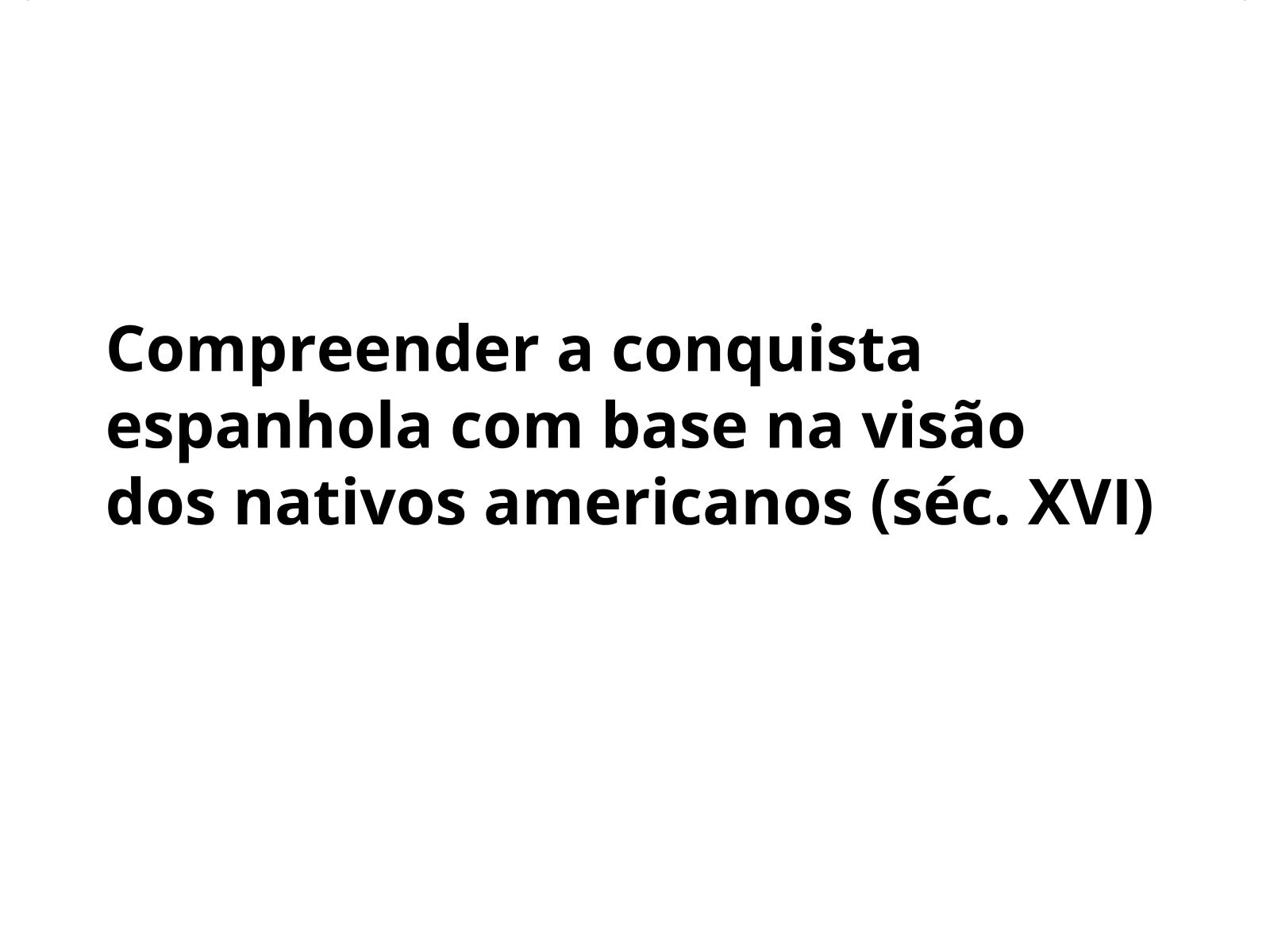 A visão da conquista espanhola pelo olhar dos ameríndios.