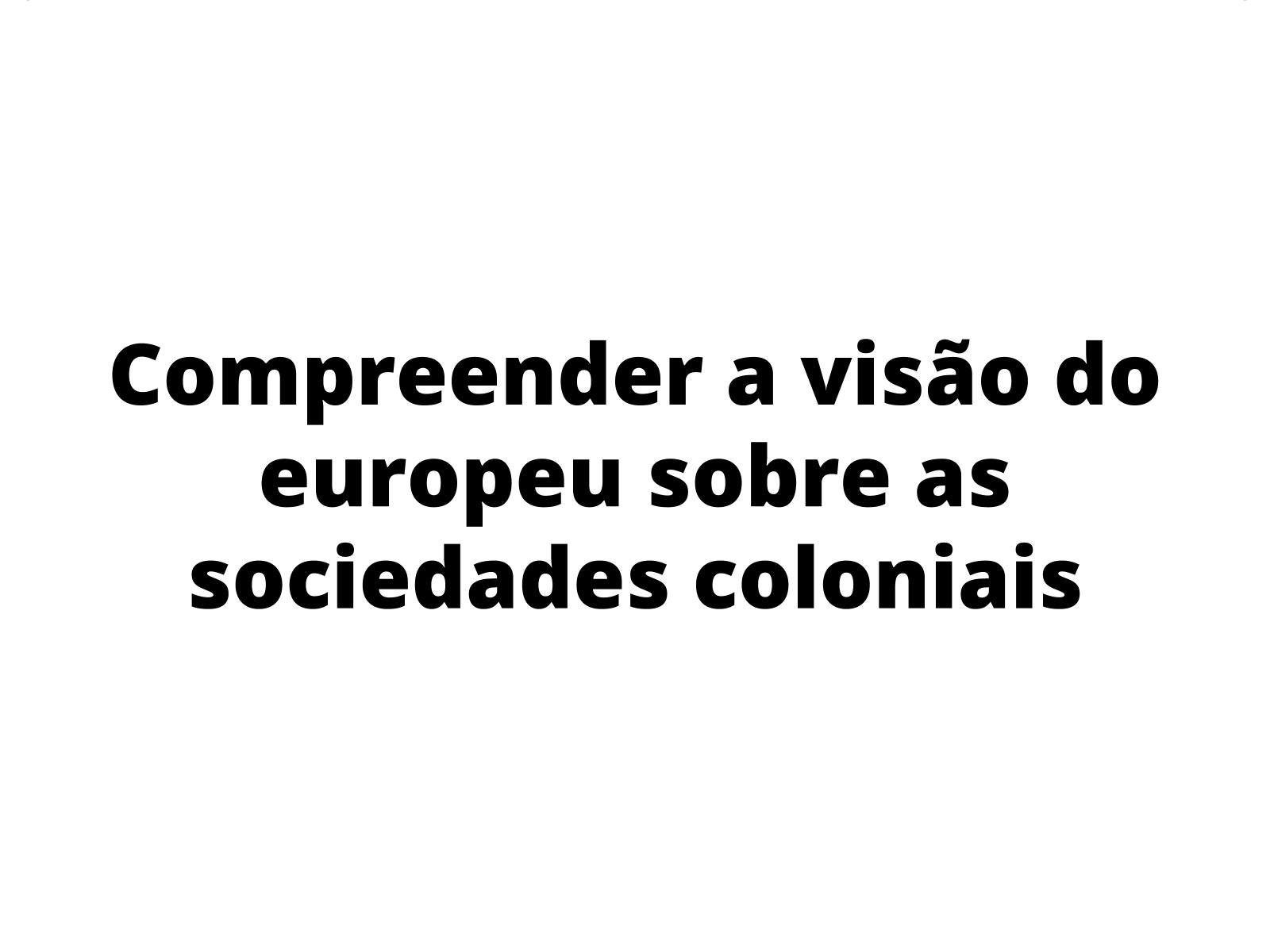 O colonizador e suas visões sobre o Novo Mundo