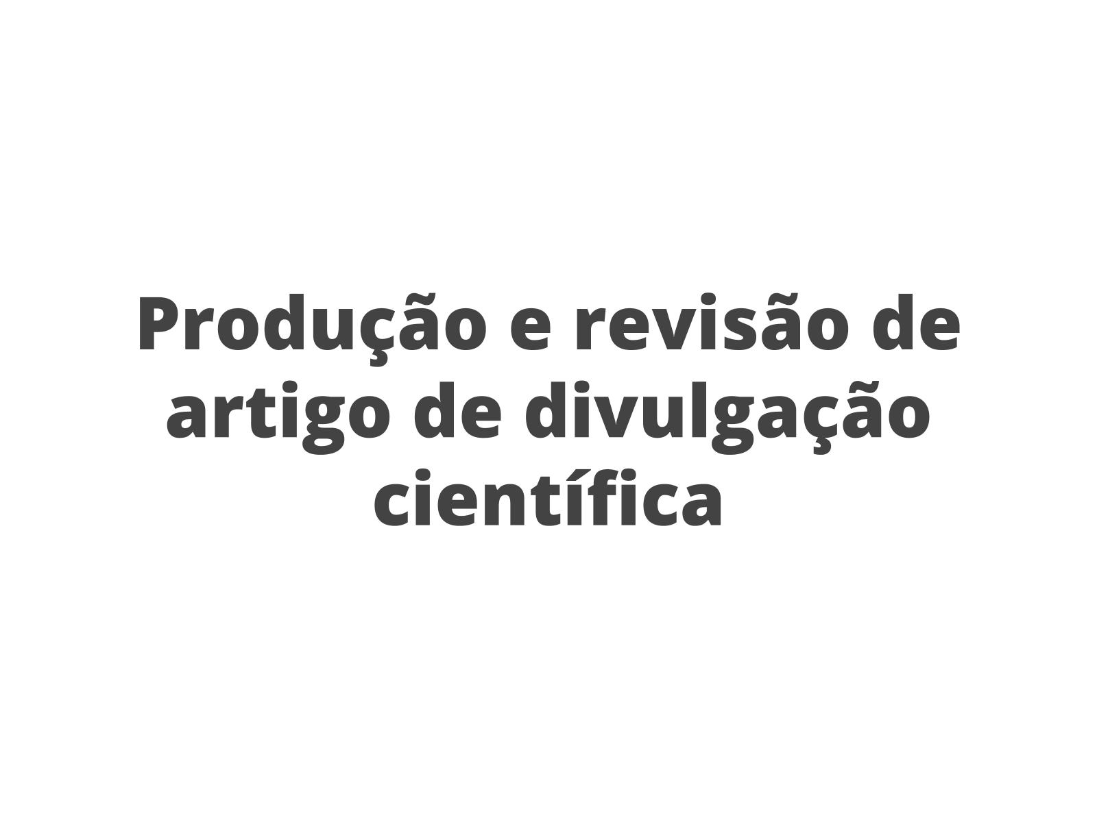 Produção e revisão de Artigo de Divulgação Científica