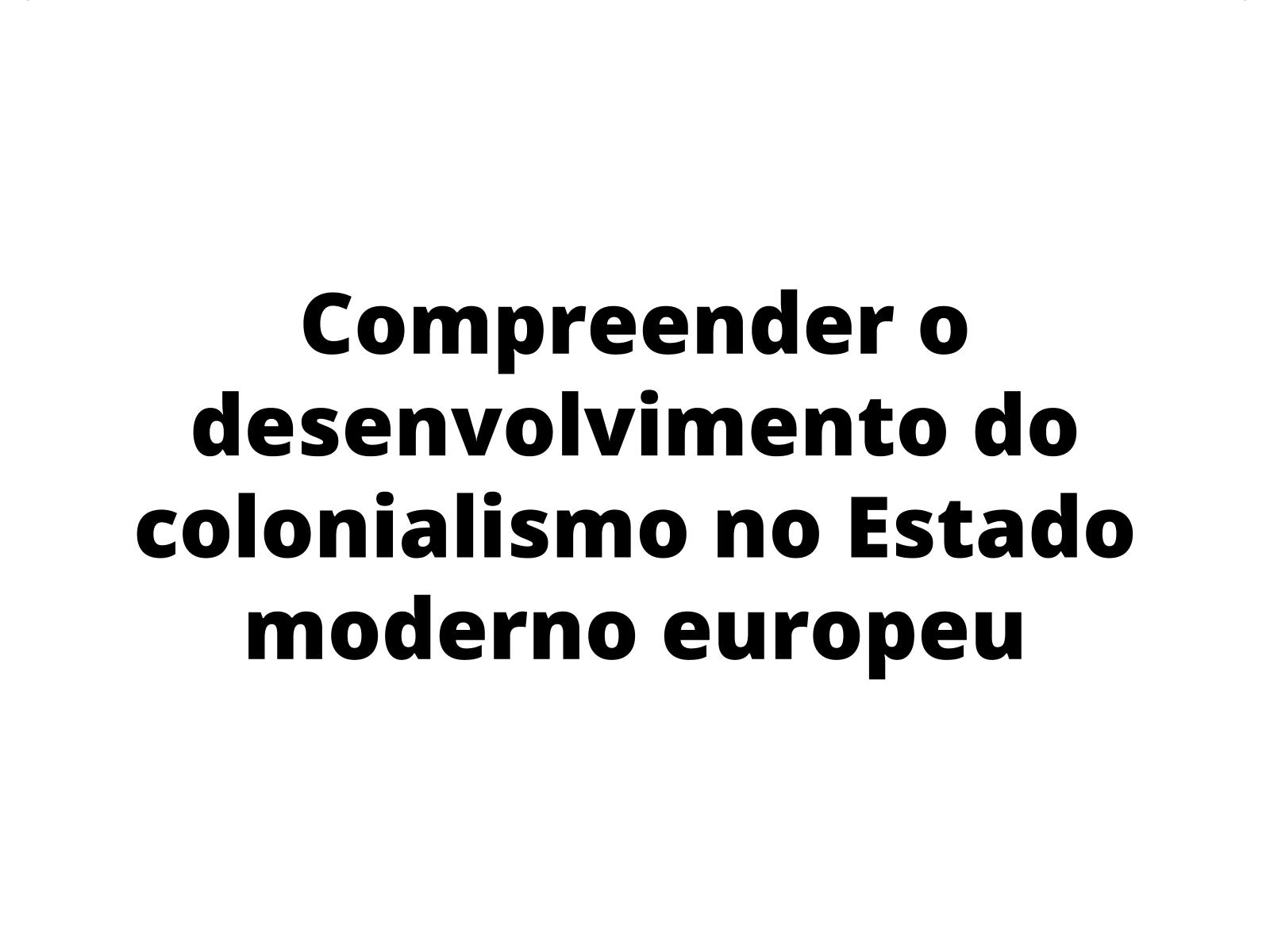 Os Estados modernos e  o colonialismo europeu